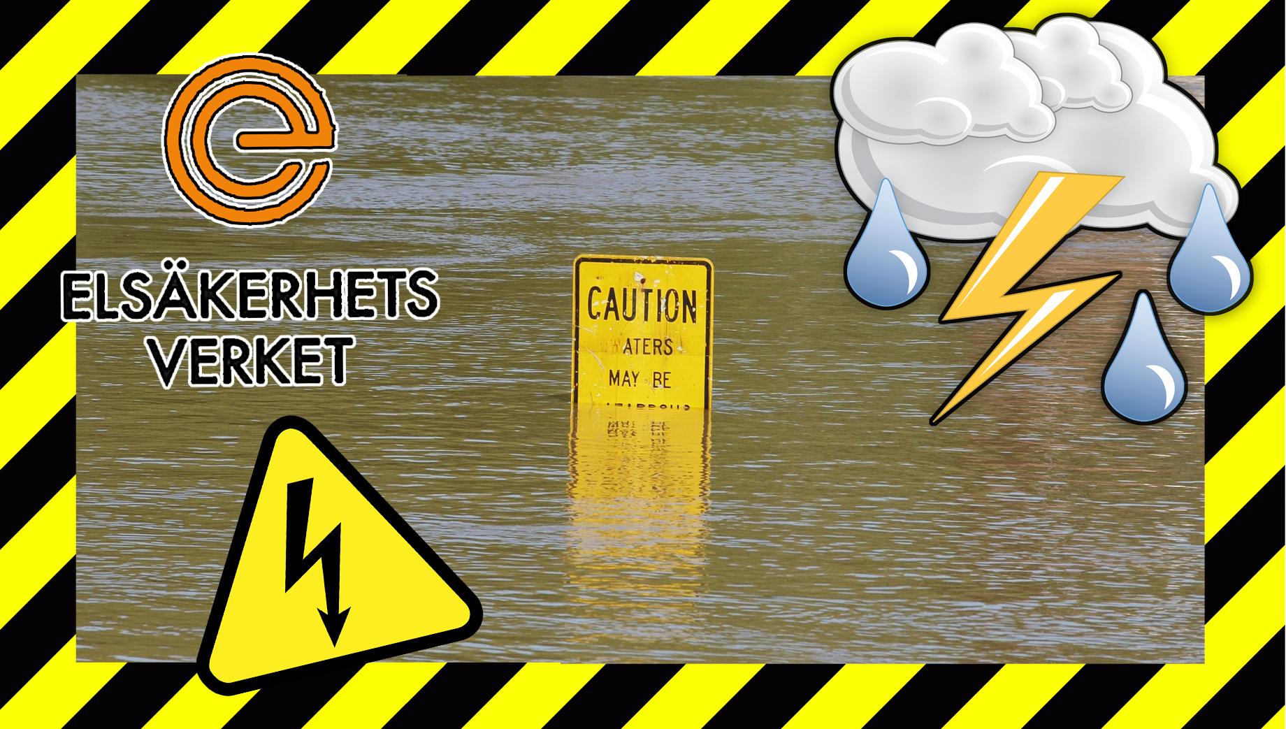 Bilden föreställer en vattenyta där en gul skylt med texten Caution sticker upp i mitten. Runt bilden finns en gul-och-svart-randig ram, och över motivet är monterat ett tecknat regnmoln med blixt, en gul triangulär varningsskylt och Elsäkerhetsverkets logotyp.