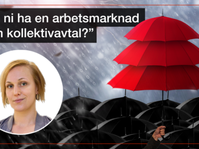 """En bild på Louise Olsson, invid en bild på svarat och röda paraplyer i regn och citatet: """"Vill ni ha en arbetsmarknad utan kollektivavtal?"""""""